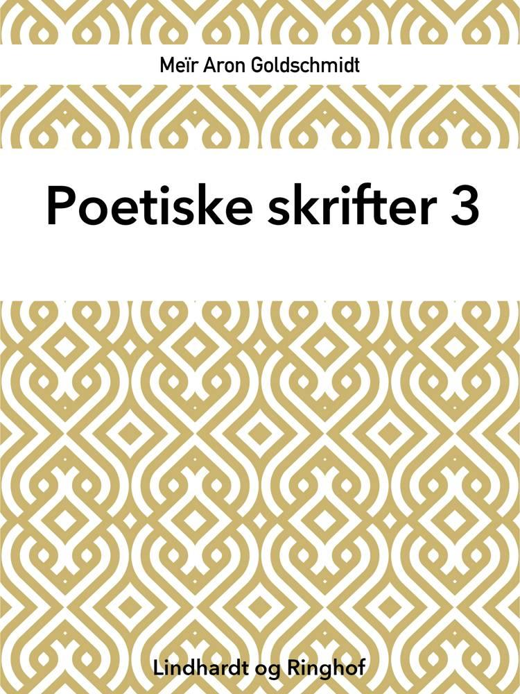 Poetiske skrifter 3 af Meïr Aron Goldschmidt