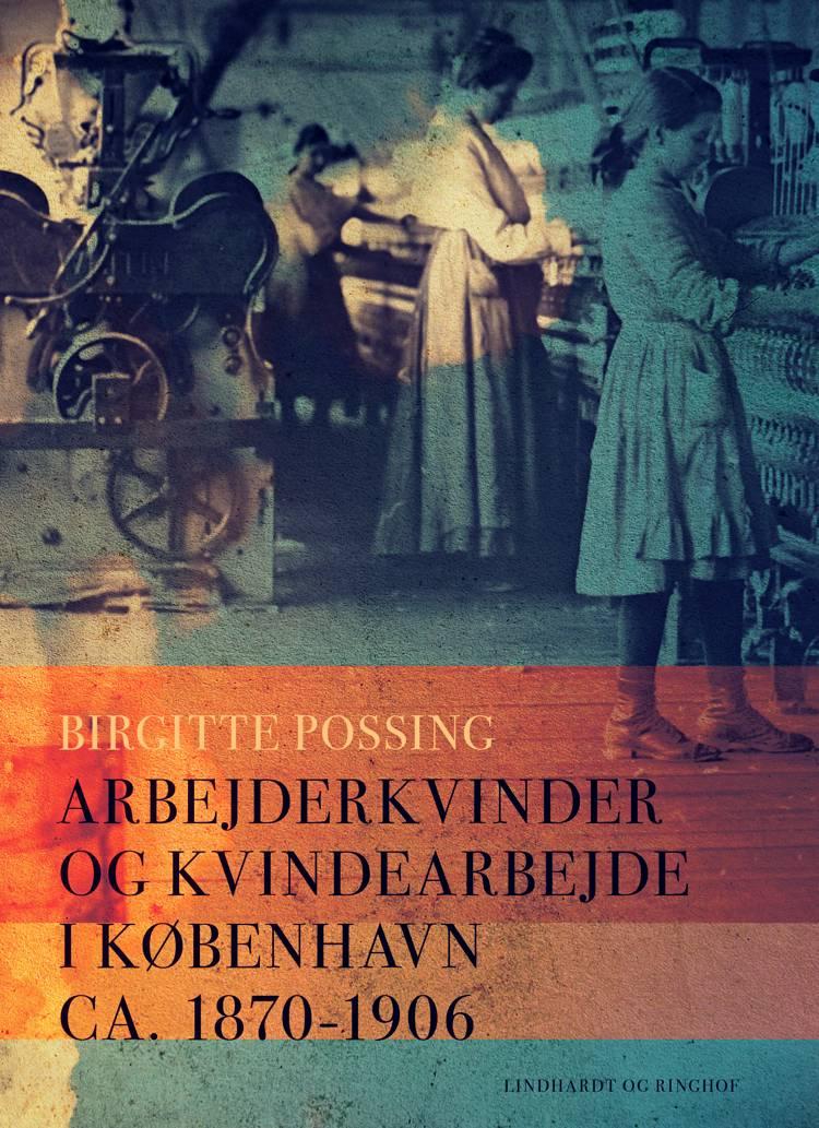 Arbejderkvinder og kvindearbejde i København ca. 1870-1906 af Birgitte Possing