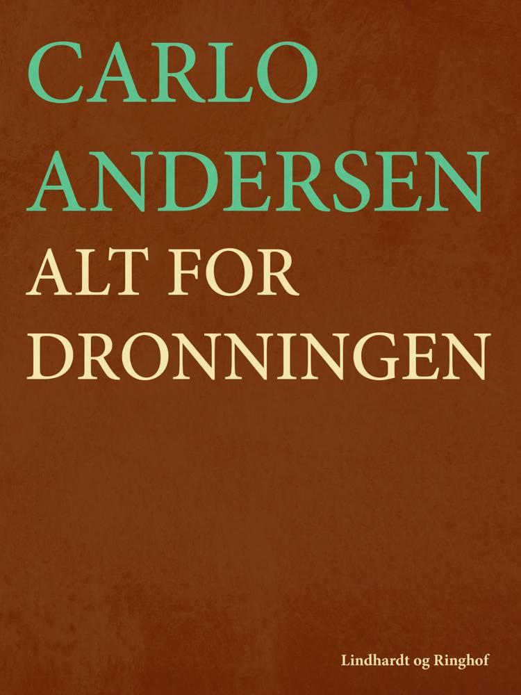Alt for dronningen af Carlo Andersen