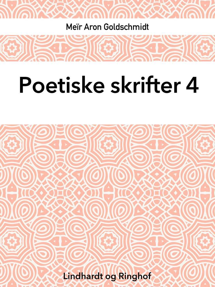 Poetiske skrifter 4 af Meïr Aron Goldschmidt