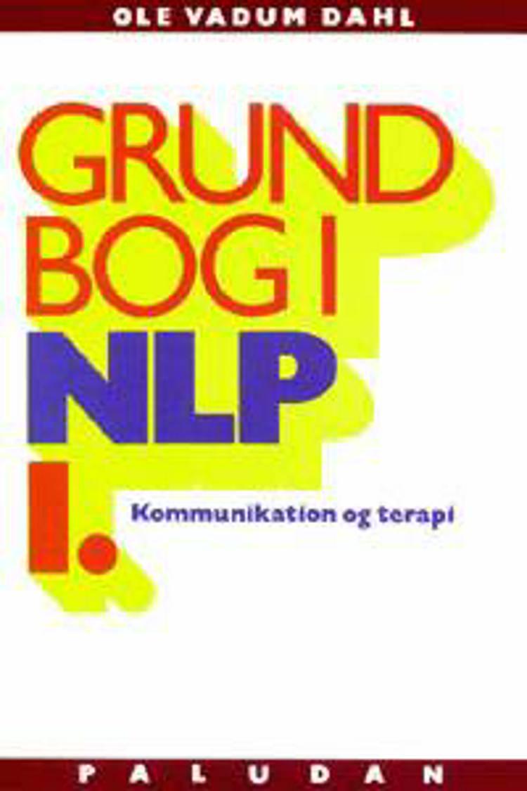 Grundbog i NLP kommunikation og terapi af Ole Vadum Dahl