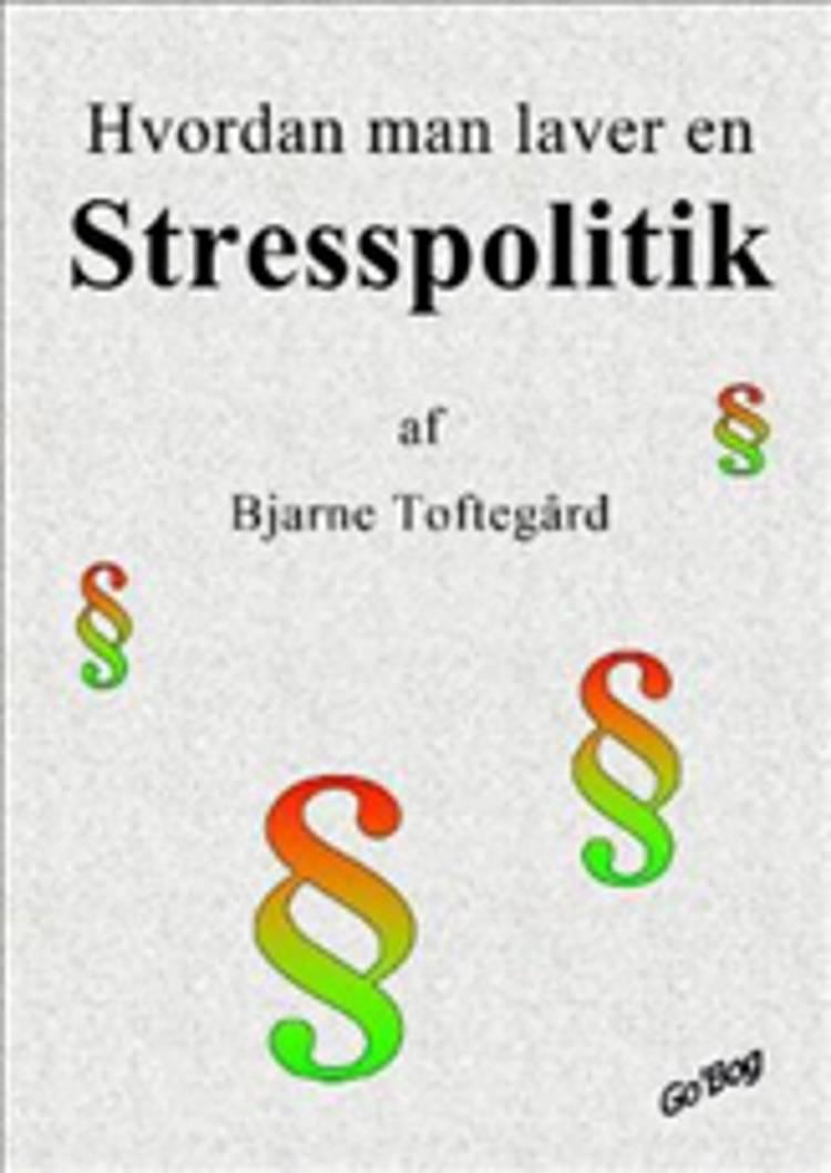 Hvordan man laver en stresspolitik af Bjarne Toftegård