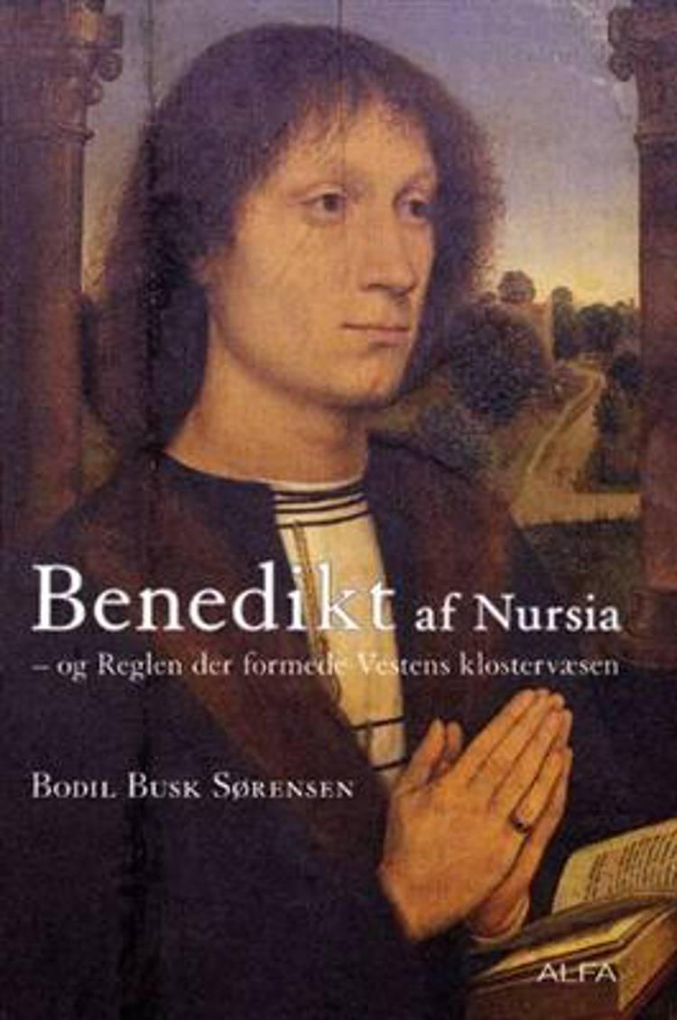 Benedikt af Nursia og reglen der formede Vestens klostervæsen af Bodil Busk Sørensen
