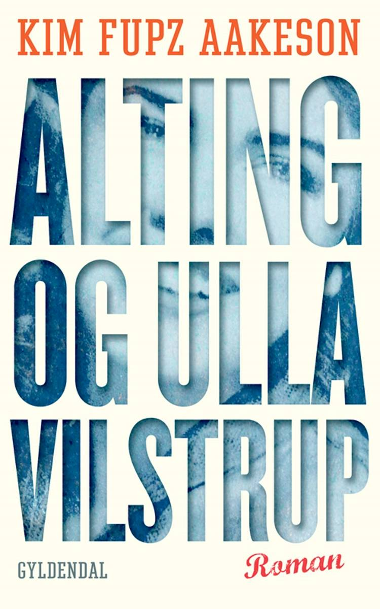 Alting og Ulla Vilstrup af Kim Fupz Aakeson og Aakeson