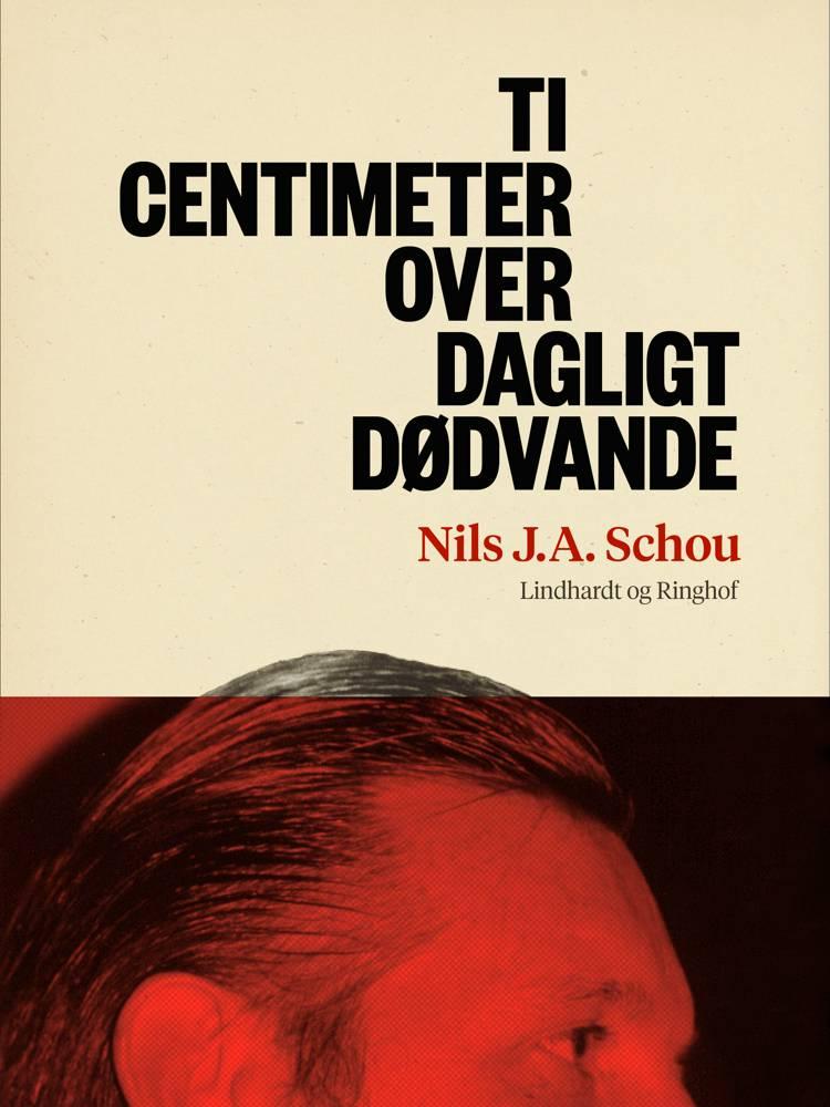 Ti centimeter over dagligt dødvande af Nils J. A. Schou