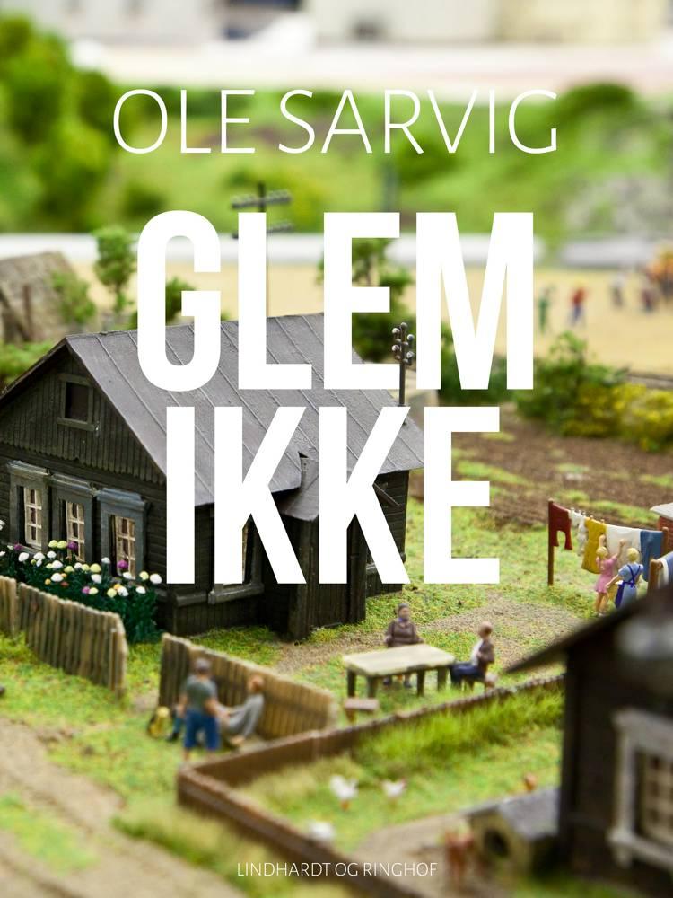 Glem ikke af Ole Sarvig