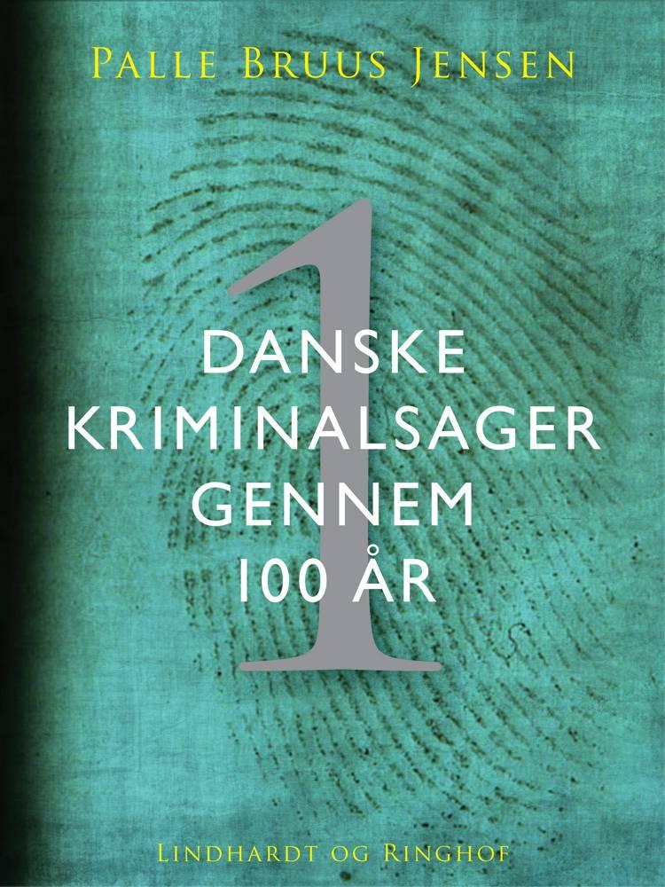 Danske kriminalsager gennem 100 år. Del 1 af Palle Bruus Jensen