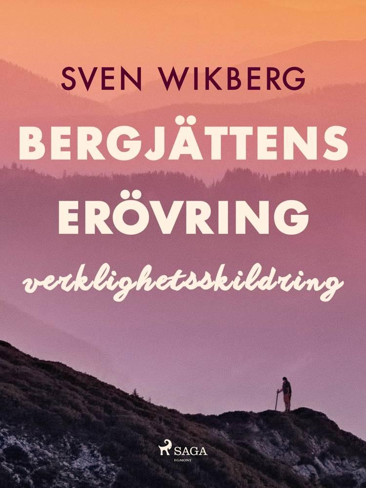 Bergjättens erövring : verklighetsskildring af Sven Wikberg
