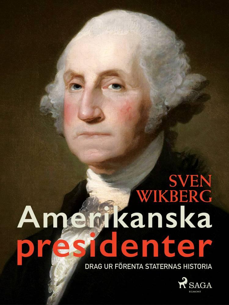 Amerikanska presidenter : drag ur Förenta staternas historia af Sven Wikberg