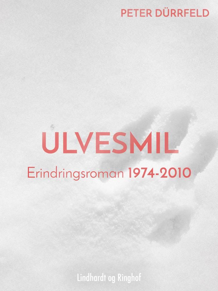 Ulvesmil. Erindringsroman 1974-2010 af Peter Dürrfeld