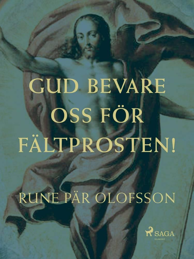 Gud bevare oss för fältprosten! af Rune Pär Olofsson