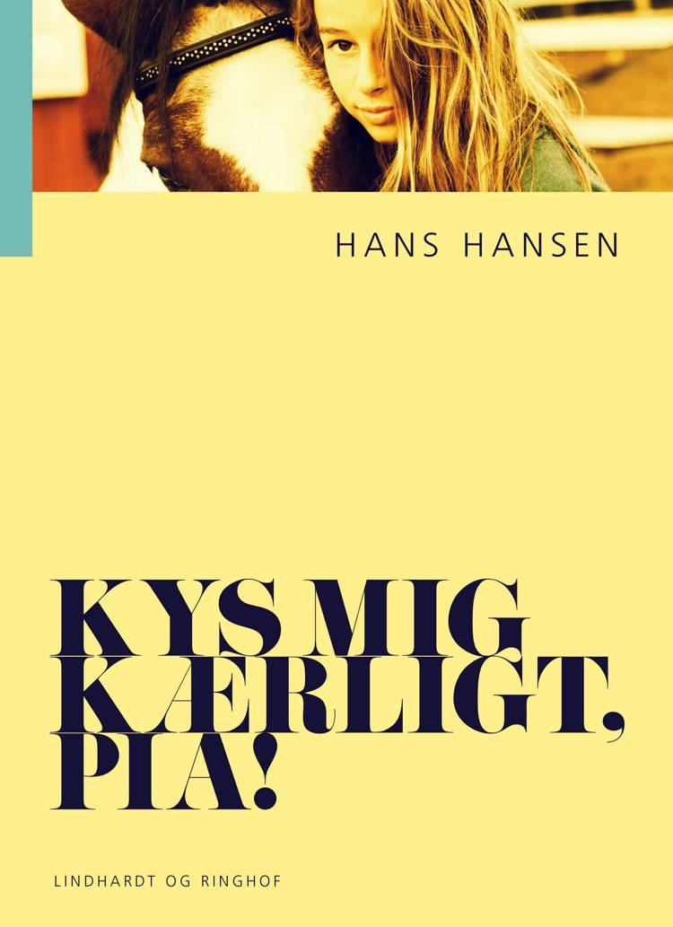 Kys mig kærligt, Pia! af Hans Hansen