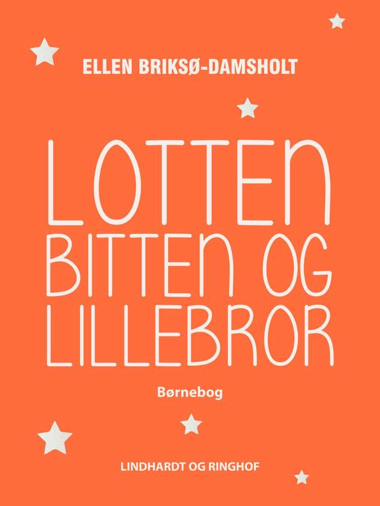 Lotten, Bitten og Lillebror af Ellen Briksø-Damsholt