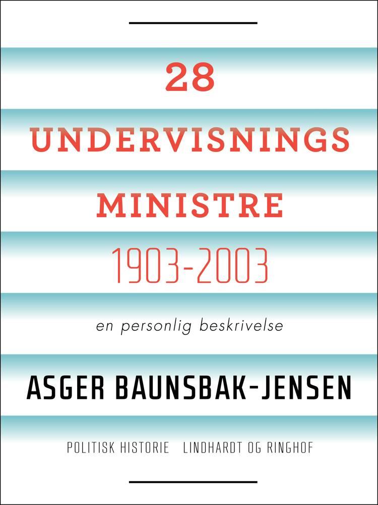 28 undervisningsministre - 1903-2003 af Asger Baunsbak-Jensen