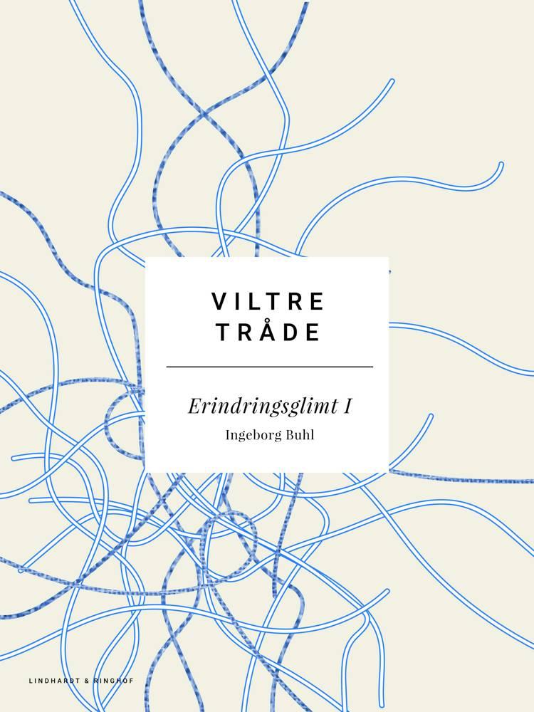 Viltre tråde: Erindringsglimt I af Ingeborg Buhl