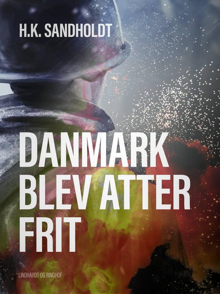 Danmark blev atter frit af H.k. Sandholdt og H.K. Sandholdt