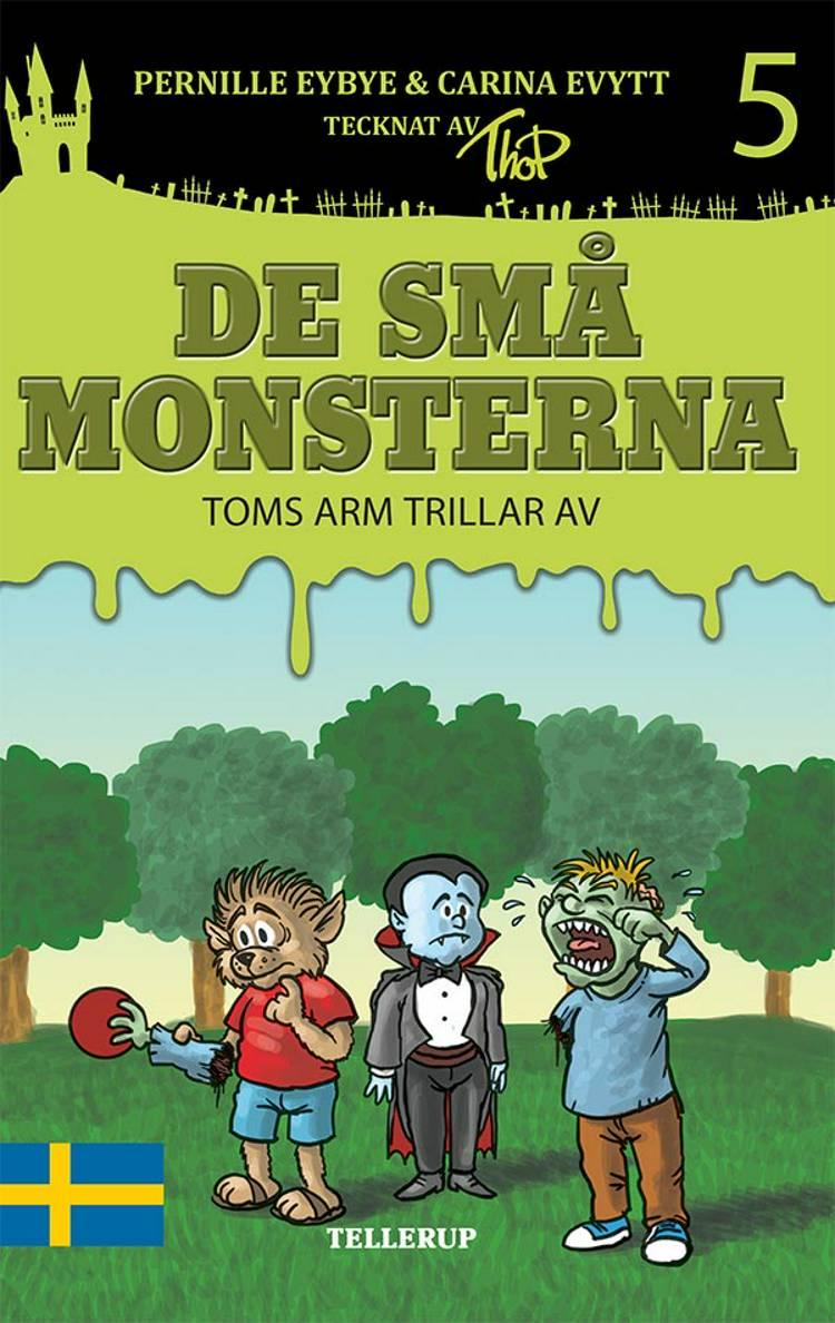 De små monstrena #5: Toms arm trillar av af Pernille Eybye og Carina Evytt