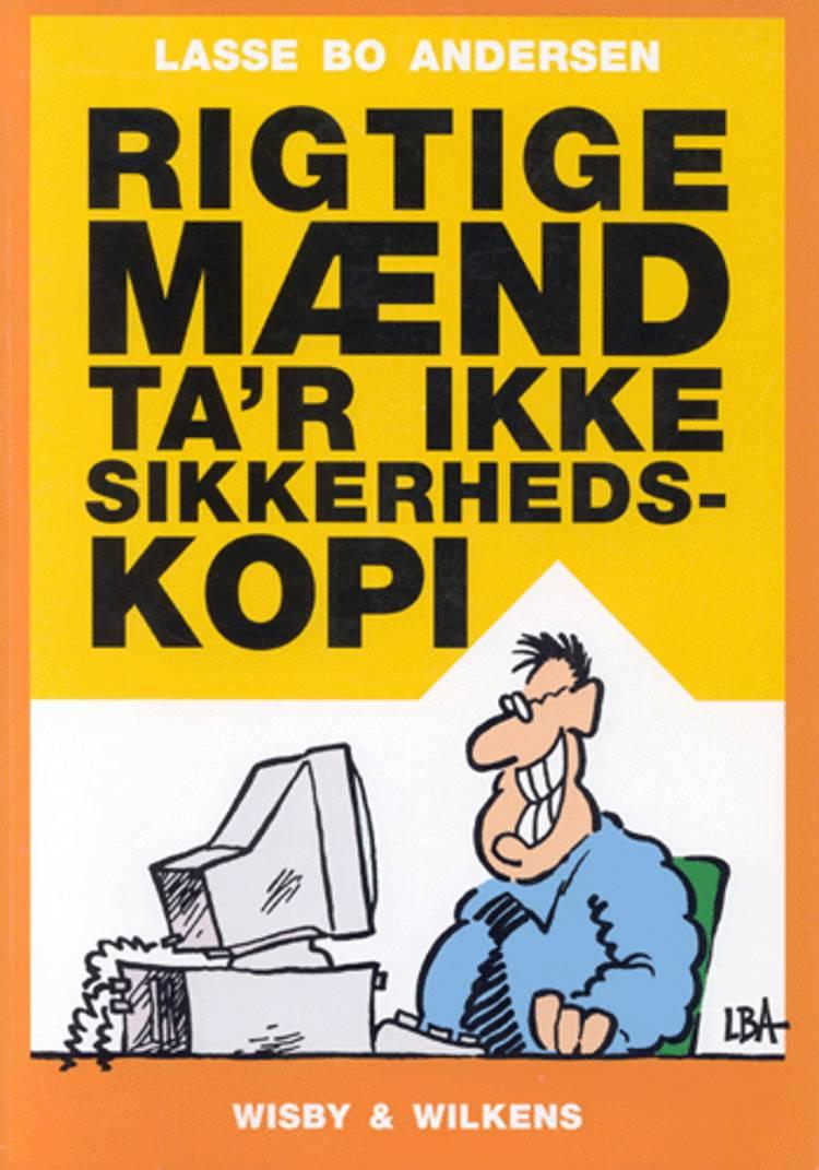 Rigtige mænd ta´r ikke sikkerhedskopi af Lasse Bo Andersen