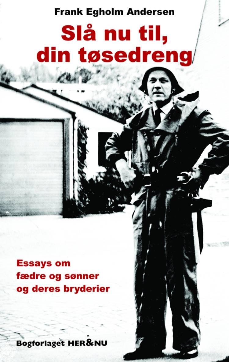 Slå nu til, din tøsedreng af Frank Egholm Andersen