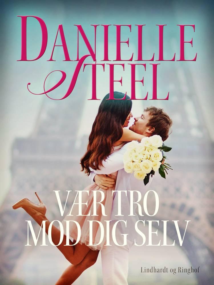 Vær tro mod dig selv af Danielle Steel