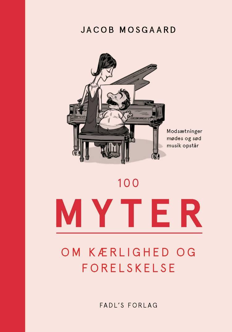 100 myter om kærlighed og forelskelse af Jacob Mosgaard