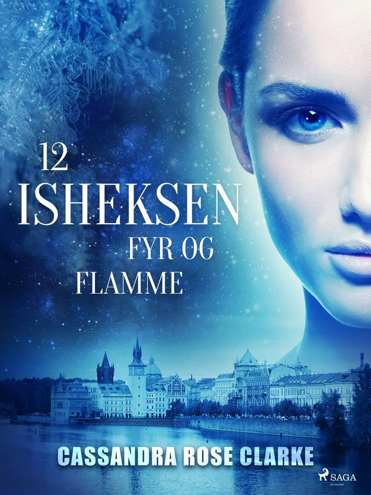 Isheksen 12: Fyr og flamme af Cassandra Rose Clark