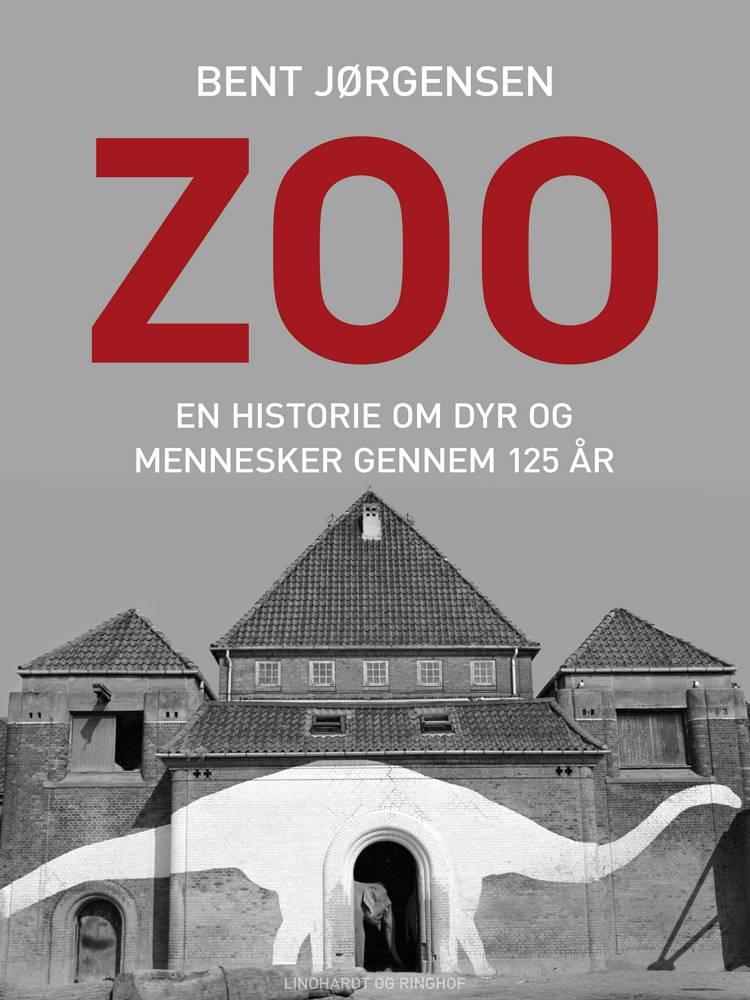 Zoo. En historie om dyr og mennesker gennem 125 år af Bent Jørgensen