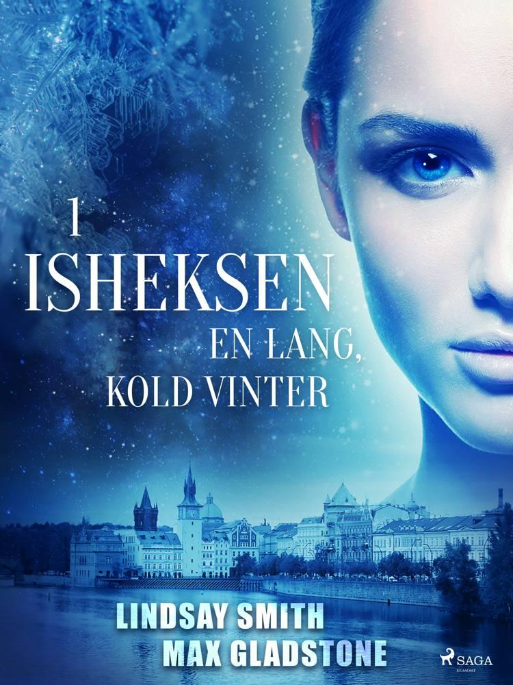 Isheksen 1: En lang, kold vinter af Max Gladstone og Lindsay Smith