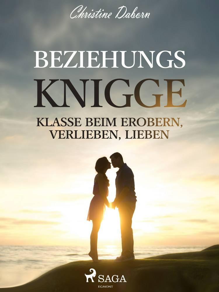 Beziehungs-Knigge - Klasse beim Erobern, Verlieben, Lieben af Christine Daborn
