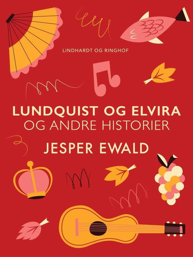 Lundquist og Elvira og andre historier af Jesper Ewald