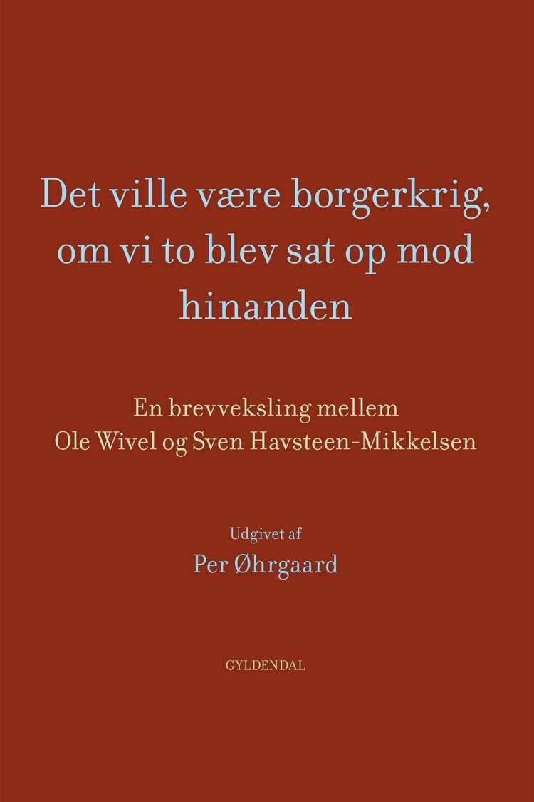 Det ville være borgerkrig, om vi to blev sat op mod hinanden af Ole Wivel og Sven Havsteen-Mikkelsen