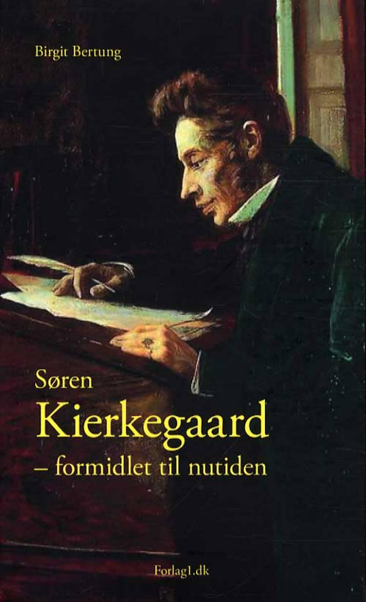 Søren Kierkegaard - formidlet til nutiden af Birgit Bertung