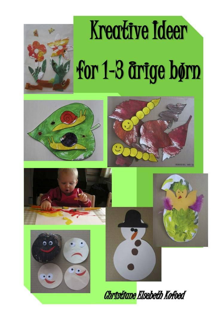 Kreative ideer for 1-3 årige børn af Christiane Elsebeth Kofoed