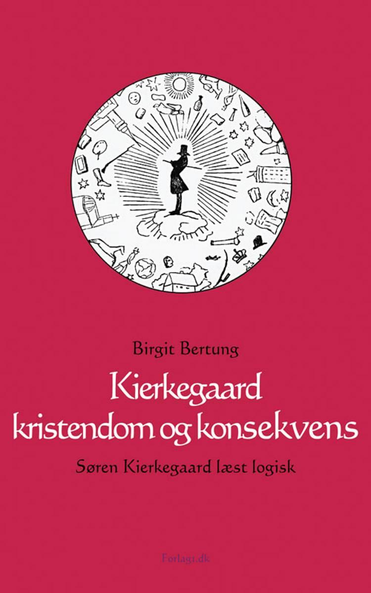 Kierkegaard, kristendom og konsekvens af Birgit Bertung