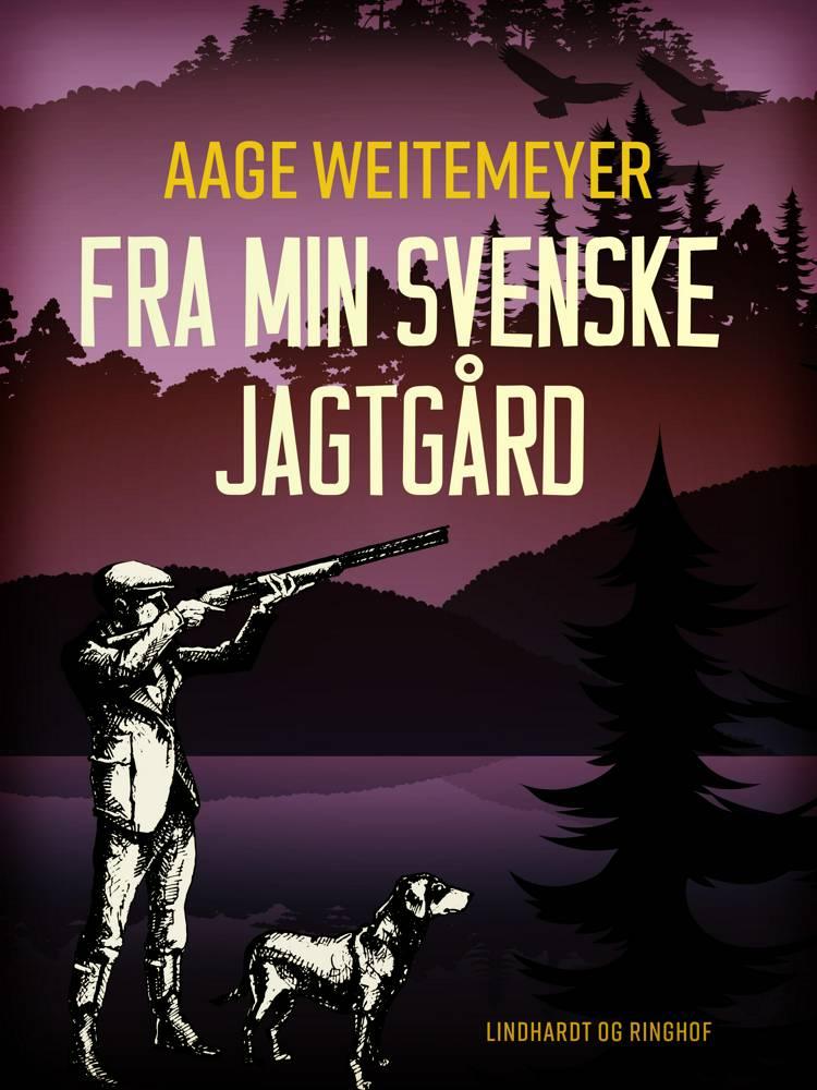 Fra min svenske jagtgård af Aage Weitemeyer