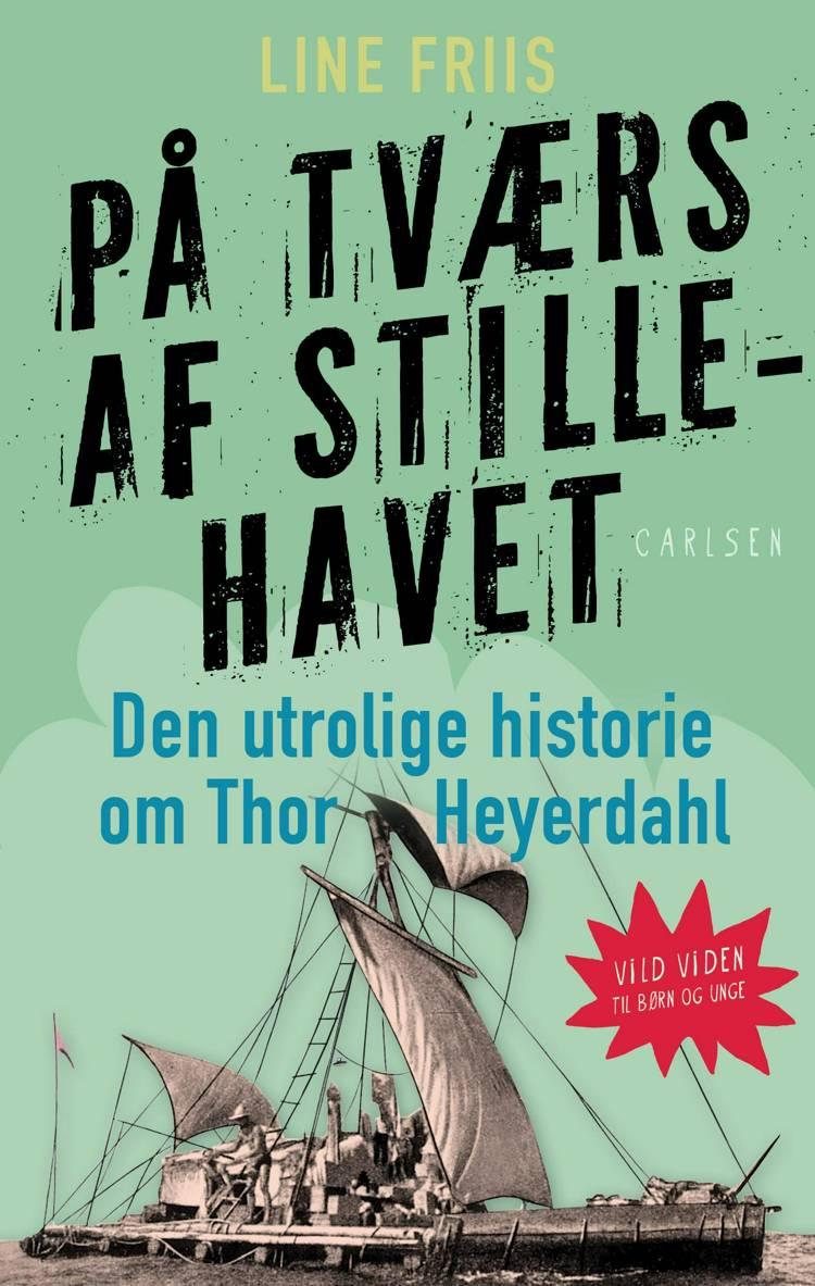 På tværs af Stillehavet, Line Friis, børnebiografi, biografi, Thor Heyerdahl, børnebog, faglitteratur til børn