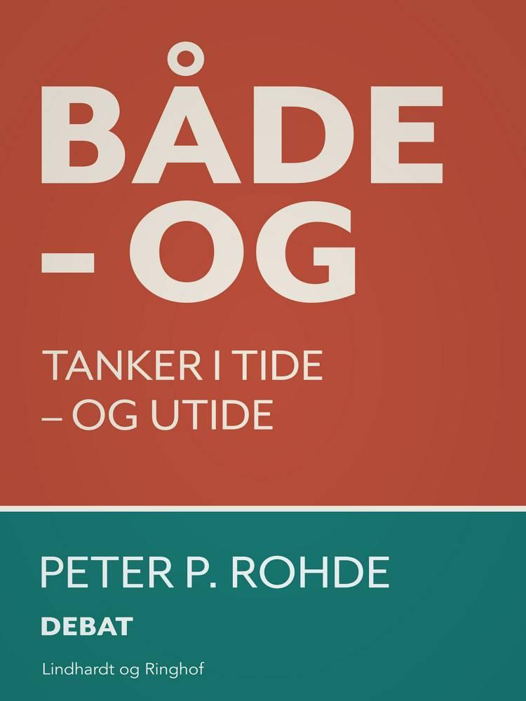 Både - og. Tanker i tide - og utide af Peter P. Rohde