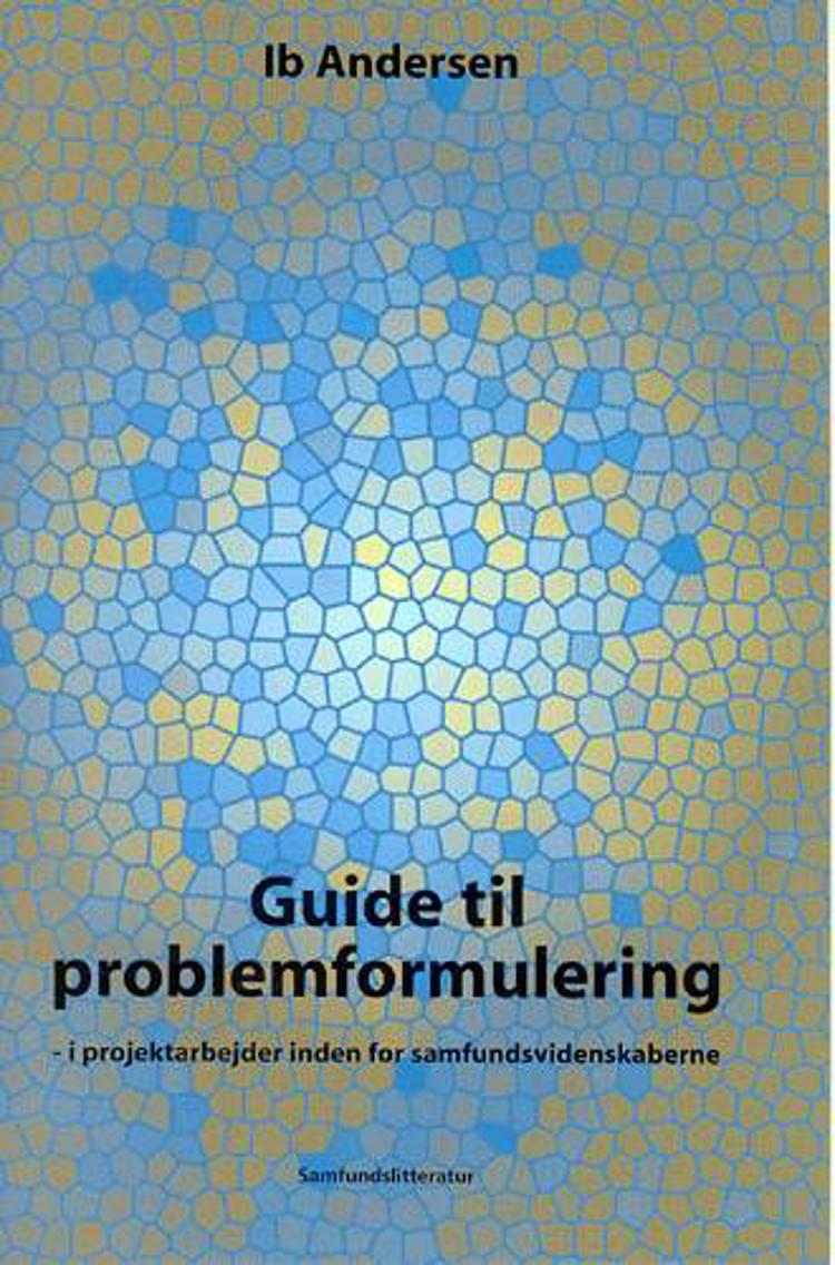Guide til problemformulering i projektarbejder inden for samfundsvidenskaberne af Ib Andersen