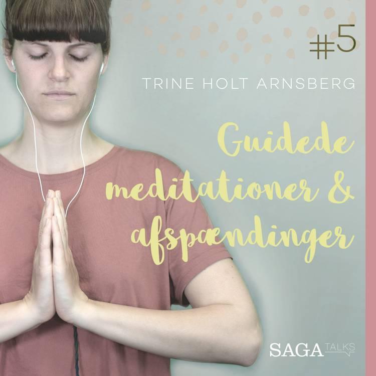 Guidede meditationer & afspændinger #5 af Trine Holt Arnsberg