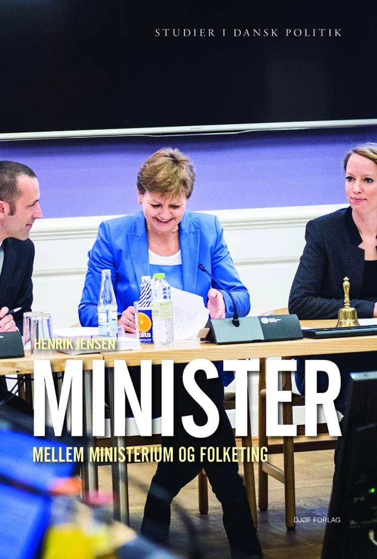 Minister - mellem ministerium og Folketing af Henrik S. Jensen