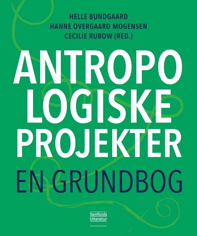 Antropologiske projekter af Cecilie Rubow, Helle Bundgaard og Hanne Overgaard Mogensen