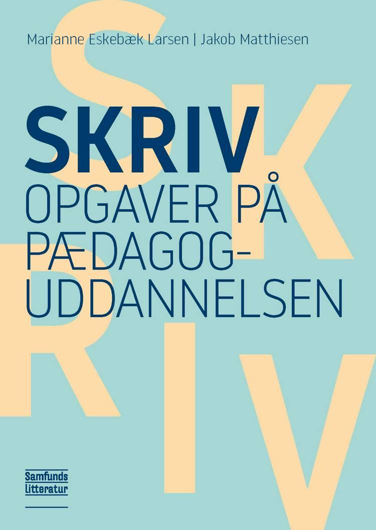Skriv opgaver på pædagoguddannelsen af Jakob Matthiesen og Marianne Eskebæk Larsen