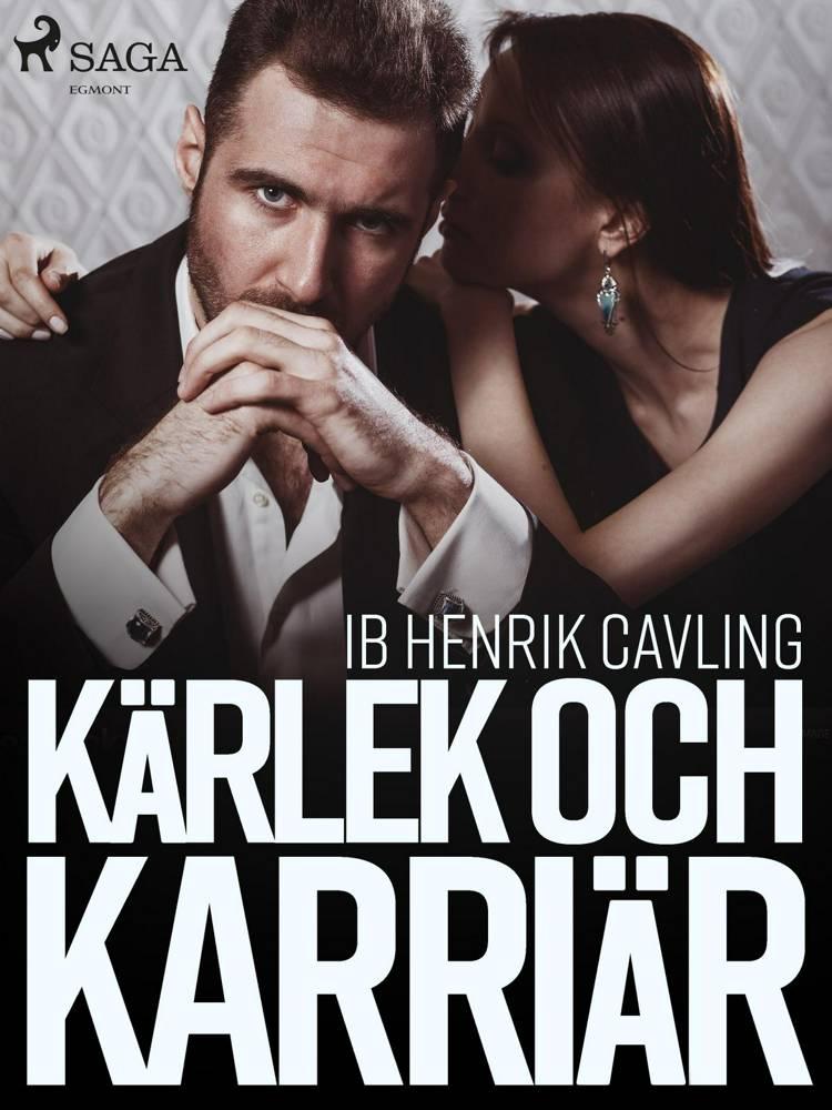Kärlek och karriär af Ib Henrik Cavling
