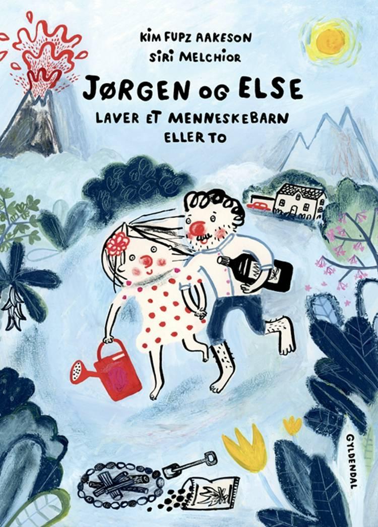 Jørgen og Else laver et menneskebarn eller to af Kim Fupz Aakeson og Siri Melchior