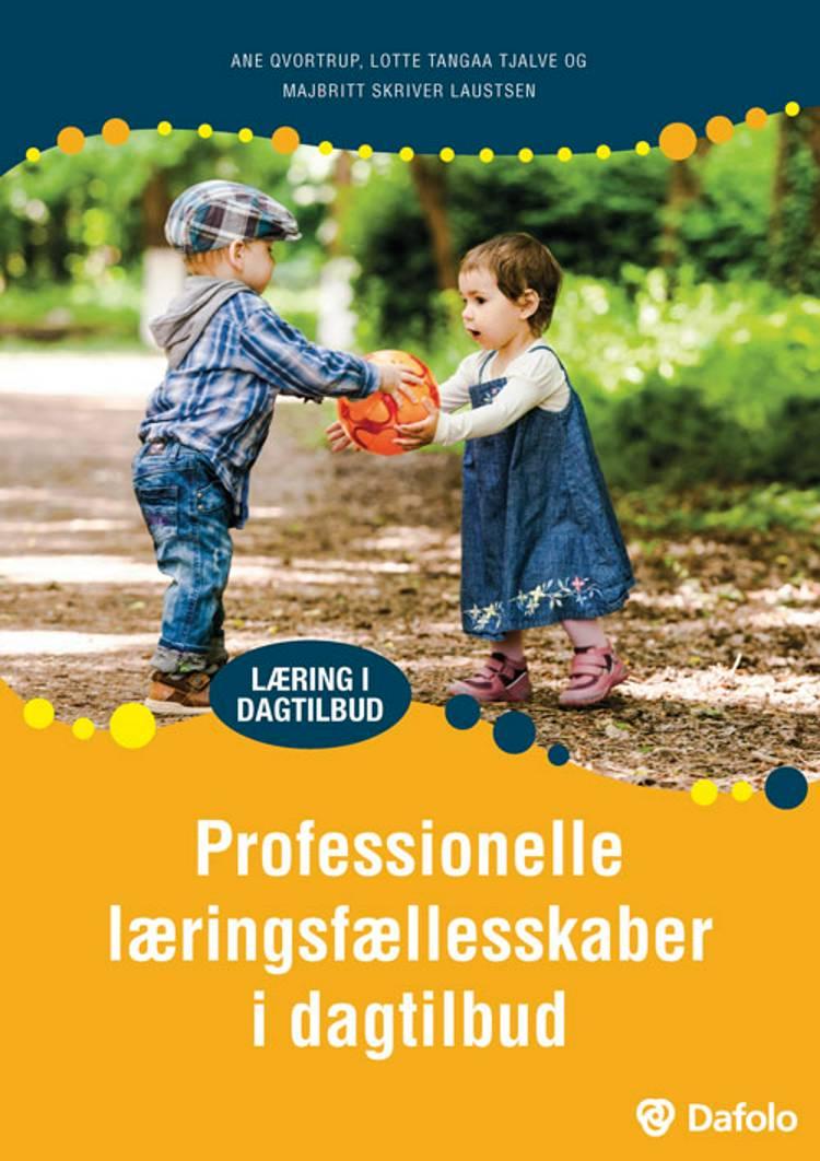 Professionelle læringsfællesskaber i dagtilbud af Ane Qvortrup, Majbritt Skriver Laustsen og Lotte Tangaa Tjalve