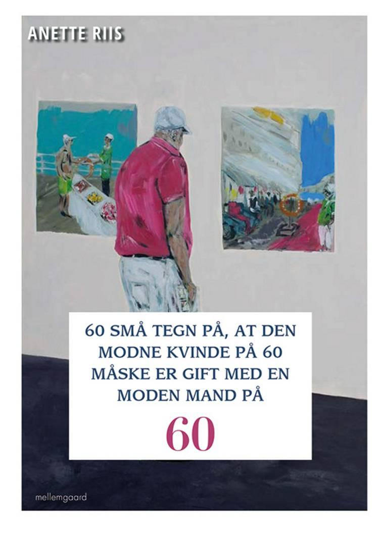60 små tegn på, at den modne kvinde på 60 måske er gift med en moden mand af Anette Riis