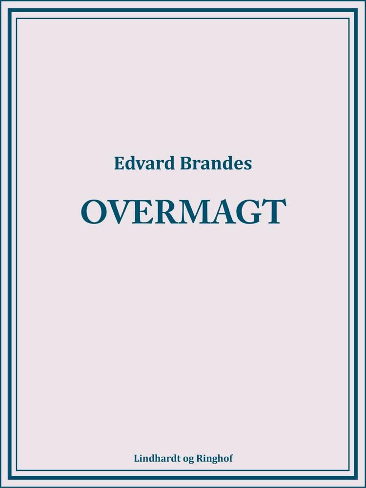 Overmagt af Edvard Brandes