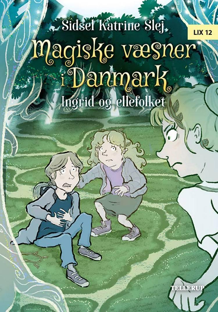 Magiske væsner i Danmark #5: Ingrid og ellefolket af Sidsel Katrine Slej
