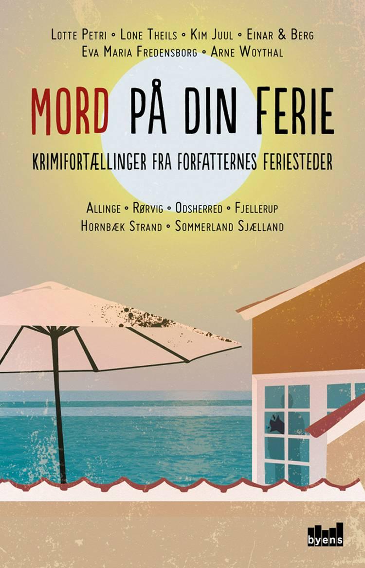Mord på din ferie af Lotte Petri, Robert Zola Christensen, Berg, Kim Juul, Lone Theils og Einar m.fl.
