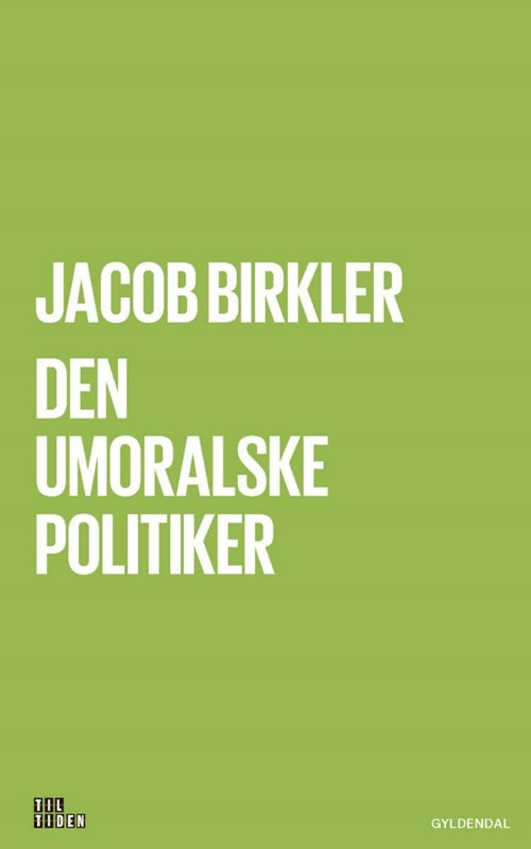 Den umoralske politiker af Jacob Birkler